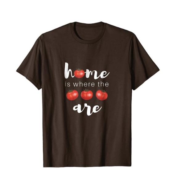 Home is where the tomatoes are t-shirt white text, red tomatoes, brown shirt