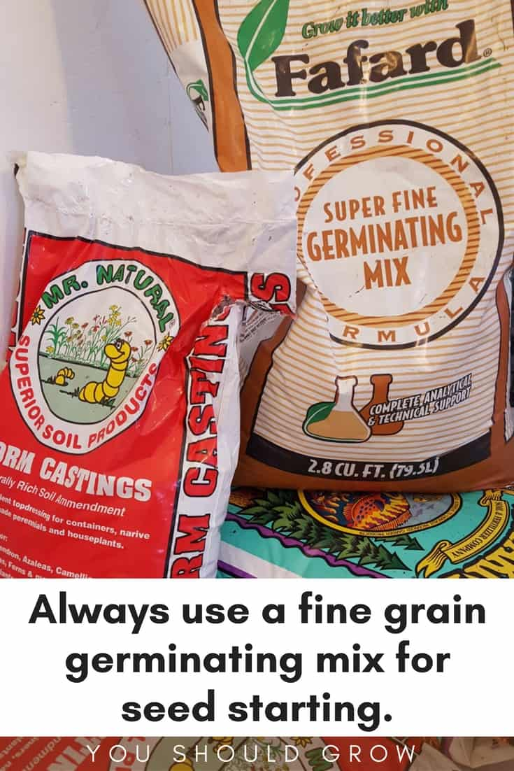 Seed starting: use a fine grain germinating mix.