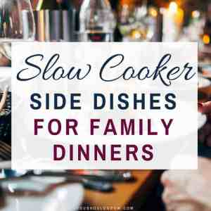 Slow Cooker Side Dishes For Family Dinners