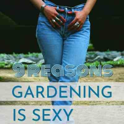 Gardening Is Sexy