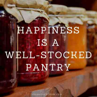 Happiness is a well-stocked pantry. YouShouldGrow.com