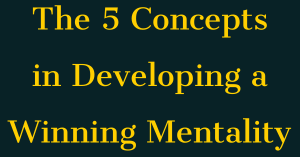 The 5 Concepts in Developing a Winning Mentality