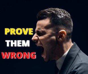 prove them wrong, to believe in yourself