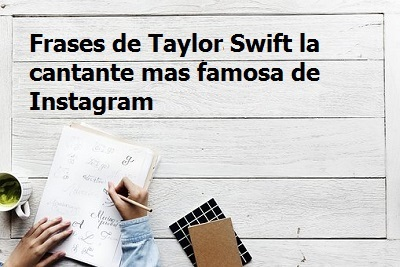 Frases de Taylor Swift la cantante mas famosa de Instagram