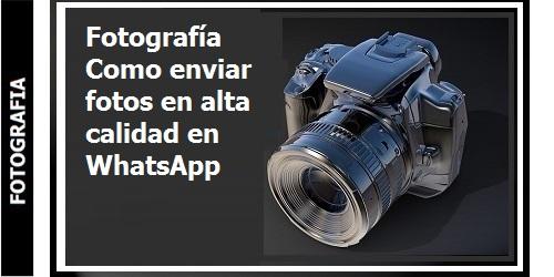 Fotografía_como_enviar_fotos_en alta_calidad_en Whatsapp
