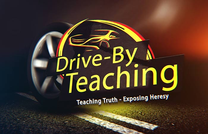 Drive By Teaching exposing church paganism and heresy