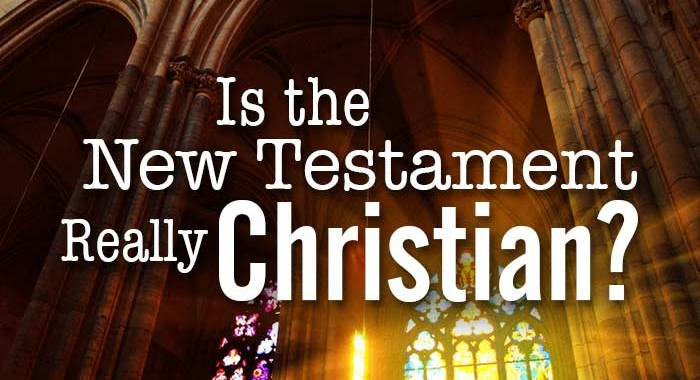 Is the New Testament Really Christian? - Yahweh's Restoration Ministry