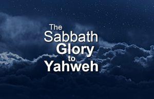 The Sabbath Glory to Yahweh