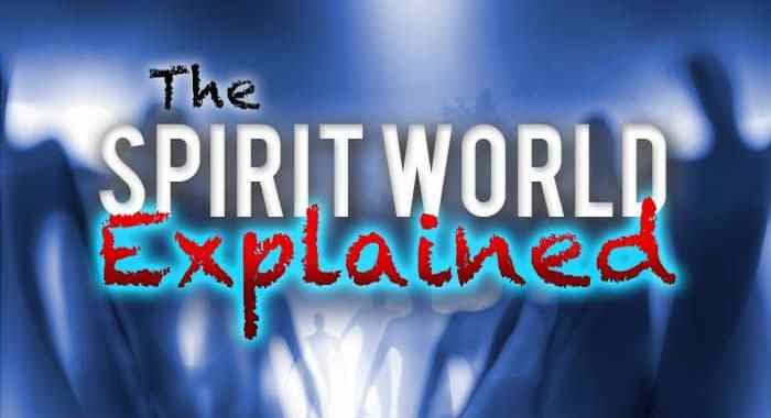 The Spirit realm explained - What does the Bible say about it?