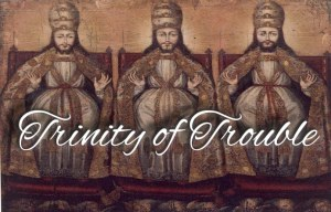 Trinity of Trouble