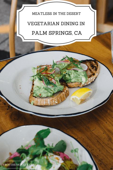 MEATLESS vegetarian food palm springs travel california