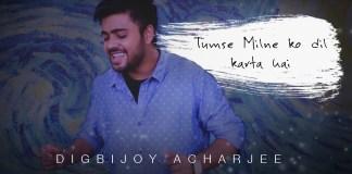 Tumse Milne Ko Dil Karta Hai, Unplugged, Cover, Digbijoy Acharjee, Aasim Ali ,Phool Aur Kaante