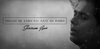 Zindagi Mein Koi Kabhi Aaye Na Rabba, Musafir , Shriram Iyer, Unplugged Cover