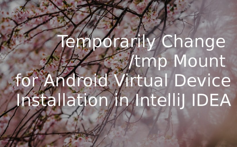 Temporarily change /tmp mount for Android Virtual Device installation in IntelliJ IDEA