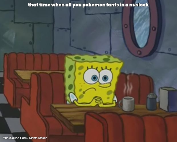 that time when all you pokemon fants in a nuslock