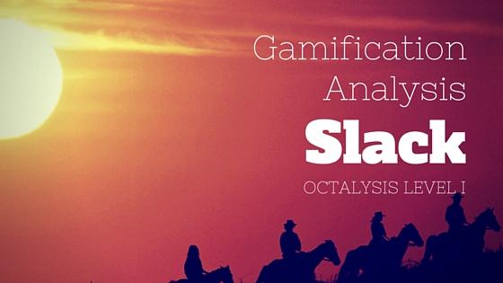 Gamification Analysis of Slack (Octalysis Level I)