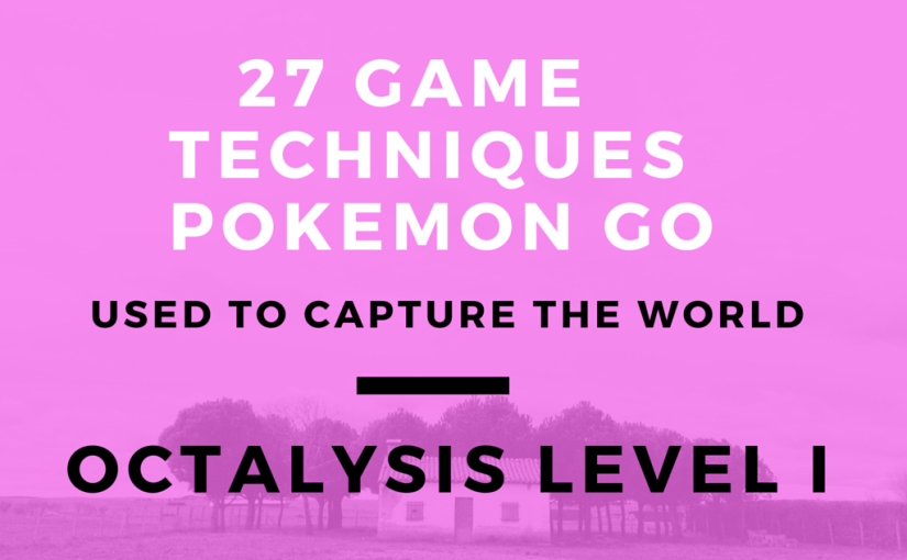 27 Game Techniques Pokemon Go Used to Capture the World