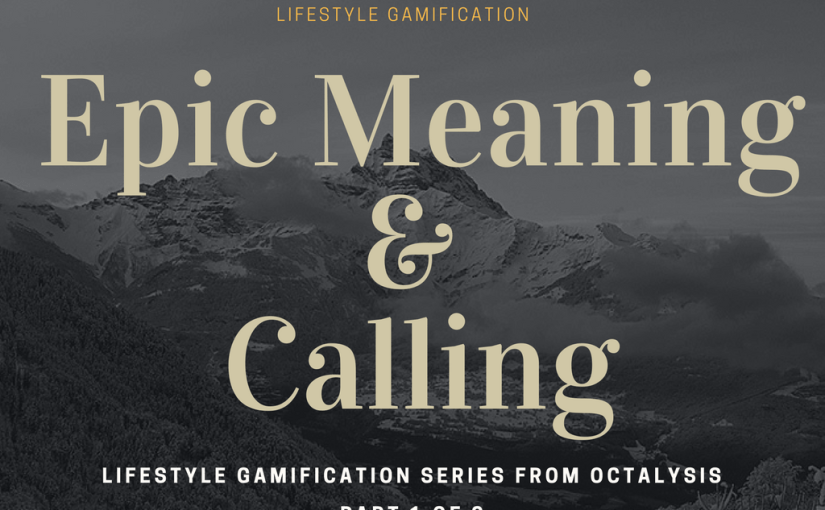 How to Add Epic Meaning and Calling into Your Lifestyle Design: Lifestyle Gamification Examples 1/8