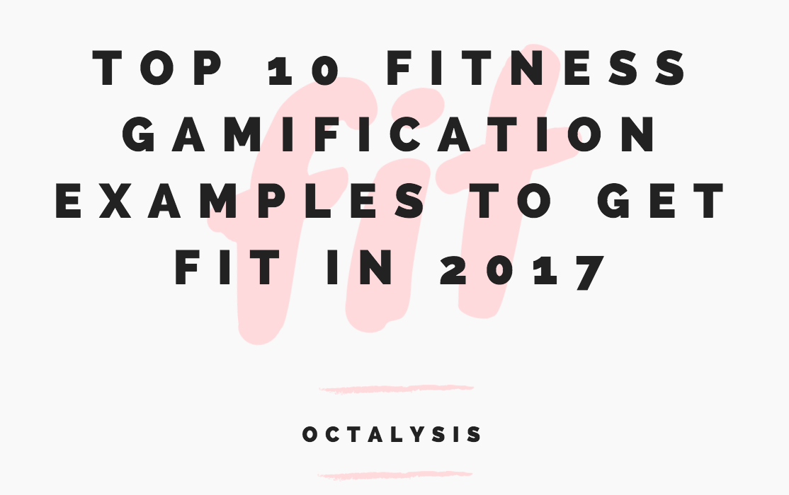 Top 10 Fitness Gamification Examples to Get Fit in 2017