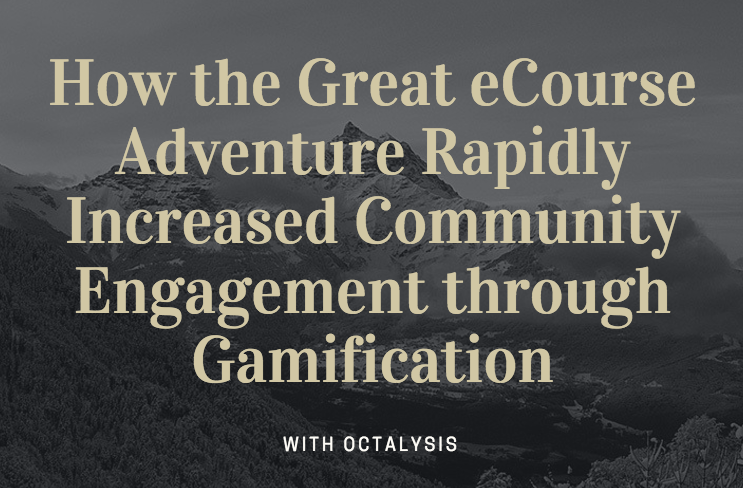 How the Great eCourse Adventure Rapidly Increased Community Engagement through Gamification