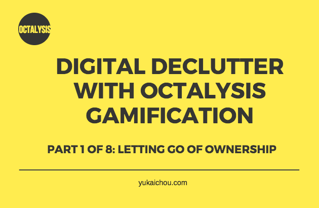 How to Digital Declutter with Octalysis Gamification, Part 1 of 8: Letting Go of Ownership
