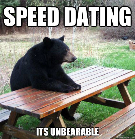 Speeddating - Its unbearable