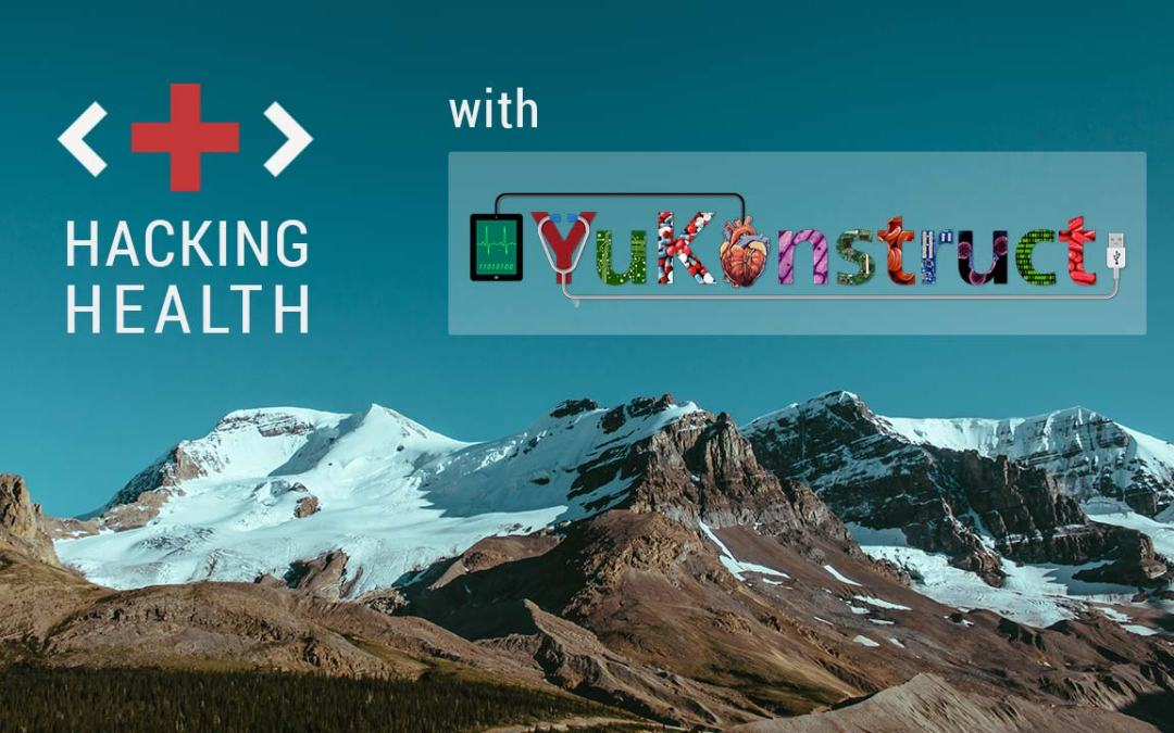A busy week! Hacking Health (May 9-11) and YuKonstruct Sneak Peak (May 13)