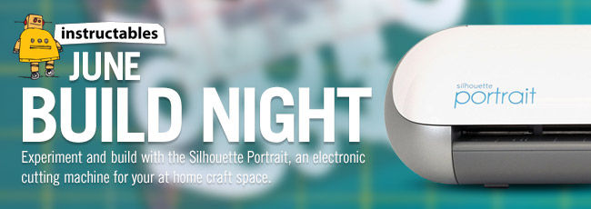 Instructables Build Night with Silhouette
