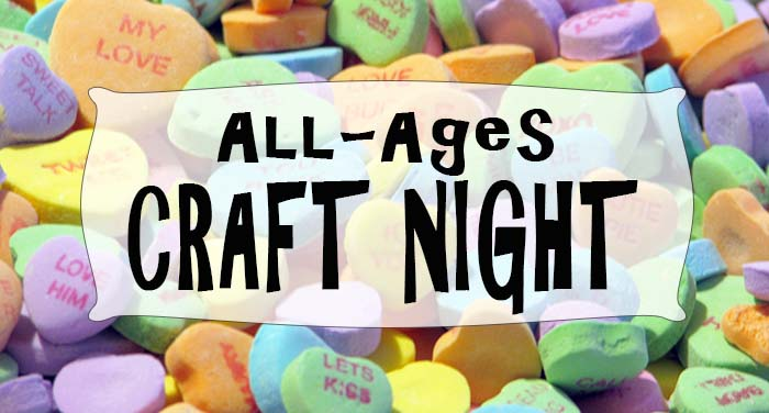 All Ages Valentine S Craft Night Yukonstruct Community Workshop