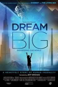 ฝันยิ่งใหญ่: วิศวกรรมสร้างโลก Dream Big: Engineering Our World (2017)