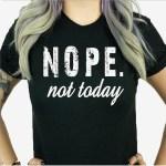 FREE Nope Not Today Women T-shirt