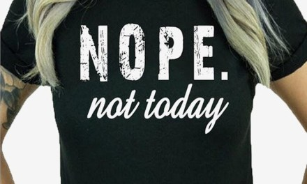FREE Nope Not Today Women T-shirt