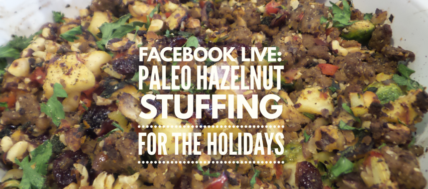 Facebook Live: Paleo Hazelnut Stuffing For The Holidays