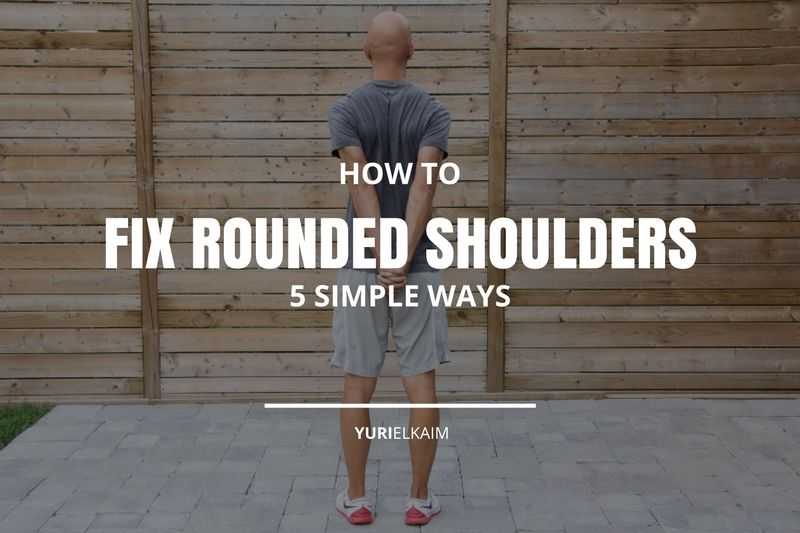 How to Fix Your Rounded Shoulders (5 Simple Ways)