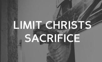 Limit the Power of Christ's Sacrifice