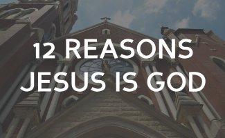 12 Reasons Jesus is God
