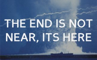 The End is Not Near, its Here