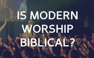 Is modern worship biblical?