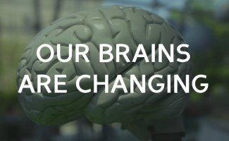 Our Brains are Changing
