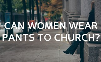 Is it wrong for women to wear pants to church?