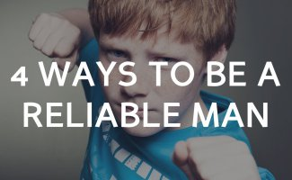4 ways to be a reliable man.