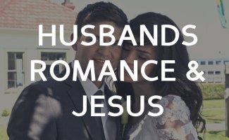 Husbands, Romance, and Jesus