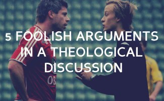 5 foolish arguments you must never use in a theological discussion