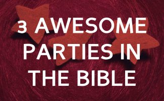 3 Awesome parties in the Bible