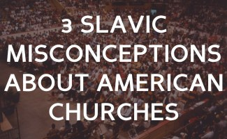 3 misconceptions Slavic's have about American churches