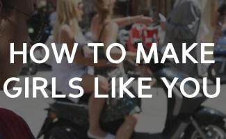 How to make girls like you