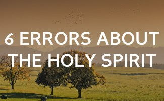 6 Common errors about the Holy Spirit