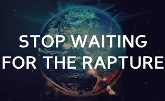 Why you should stop waiting for the rapture