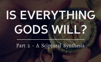 Is everything that happens Gods will? - A Scriptural Synthesis