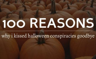 100 Reasons Why I Kissed Halloween Conspiracy Theories Goodbye
